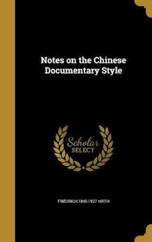 Bog, hardback Notes on the Chinese Documentary Style af Friedrich 1845-1927 Hirth
