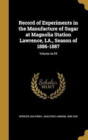 Bog, hardback Record of Experiments in the Manufacture of Sugar at Magnolia Station Lawrence, La., Season of 1886-1887; Volume No.15