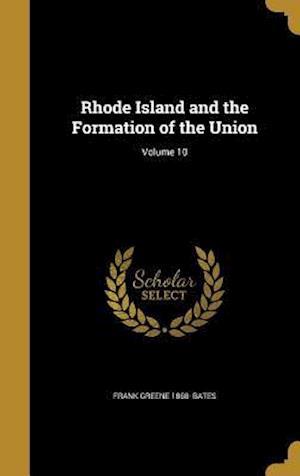 Bog, hardback Rhode Island and the Formation of the Union; Volume 10 af Frank Greene 1868- Bates