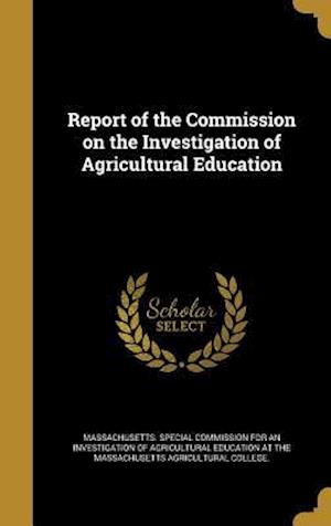 Bog, hardback Report of the Commission on the Investigation of Agricultural Education