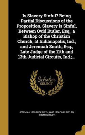 Bog, hardback Is Slavery Sinful? Being Partial Discussions of the Proposition, Slavery Is Sinful, Between Ovid Butler, Esq., a Bishop of the Christian Church, at In af Jeremiah 1805-1874 Smith, Ovid 1808-1881 Butler, Thomas Wiley