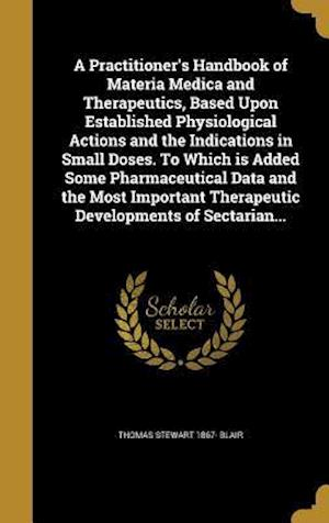 Bog, hardback A   Practitioner's Handbook of Materia Medica and Therapeutics, Based Upon Established Physiological Actions and the Indications in Small Doses. to Wh af Thomas Stewart 1867- Blair