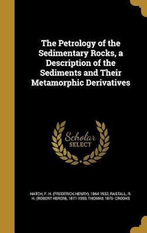 Bog, hardback The Petrology of the Sedimentary Rocks, a Description of the Sediments and Their Metamorphic Derivatives af Thomas 1876- Crooks
