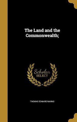 Bog, hardback The Land and the Commonwealth; af Thomas Edward Marks