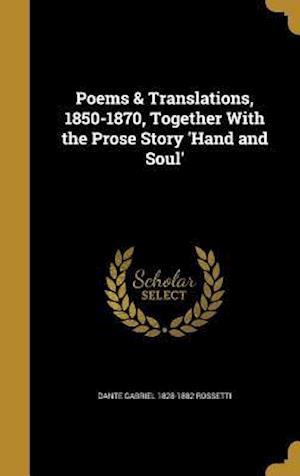 Bog, hardback Poems & Translations, 1850-1870, Together with the Prose Story 'Hand and Soul' af Dante Gabriel 1828-1882 Rossetti