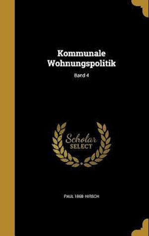Bog, hardback Kommunale Wohnungspolitik; Band 4 af Paul 1868- Hirsch