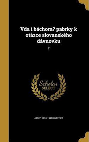 Bog, hardback Vda I Bachora? Pabrky K Otazce Slovanskeho Davnovku; 7 af Josef 1855-1928 Kuffner