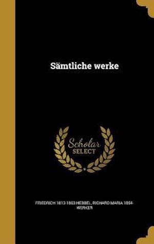 Bog, hardback Samtliche Werke af Richard Maria 1854- Werker, Friedrich 1813-1863 Hebbel