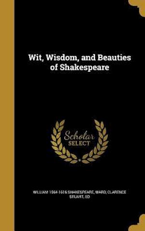 Bog, hardback Wit, Wisdom, and Beauties of Shakespeare af William 1564-1616 Shakespeare