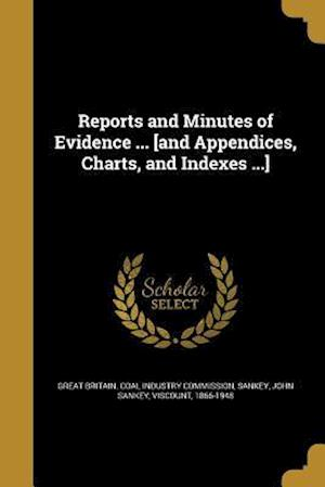 Bog, paperback Reports and Minutes of Evidence ... [And Appendices, Charts, and Indexes ...]