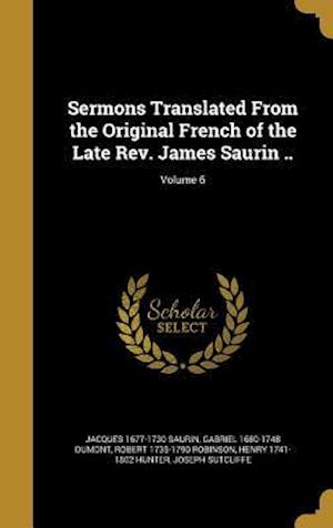Bog, hardback Sermons Translated from the Original French of the Late REV. James Saurin ..; Volume 6 af Robert 1735-1790 Robinson, Jacques 1677-1730 Saurin, Gabriel 1680-1748 Dumont