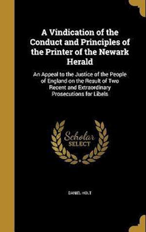 Bog, hardback A   Vindication of the Conduct and Principles of the Printer of the Newark Herald af Daniel Holt