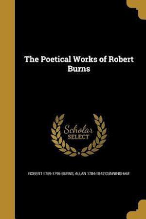 Bog, paperback The Poetical Works of Robert Burns af Robert 1759-1796 Burns, Allan 1784-1842 Cunningham