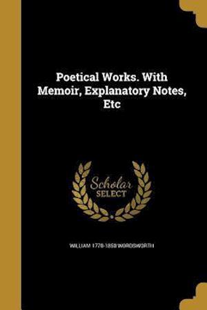 Bog, paperback Poetical Works. with Memoir, Explanatory Notes, Etc af William 1770-1850 Wordsworth