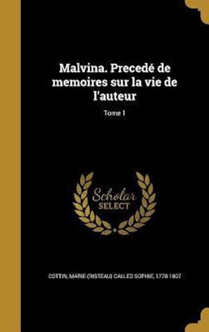 Bog, hardback Malvina. Precede de Memoires Sur La Vie de L'Auteur; Tome 1