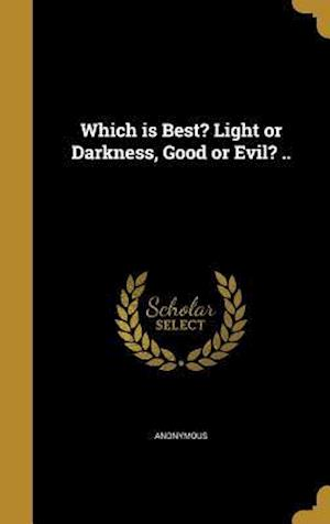 Bog, hardback Which Is Best? Light or Darkness, Good or Evil? ..