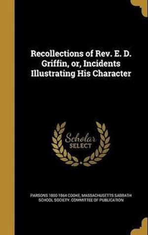 Bog, hardback Recollections of REV. E. D. Griffin, Or, Incidents Illustrating His Character af Parsons 1800-1864 Cooke
