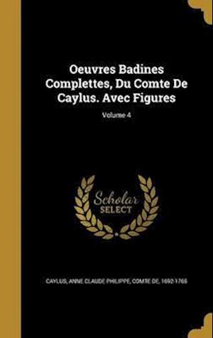 Bog, hardback Oeuvres Badines Complettes, Du Comte de Caylus. Avec Figures; Volume 4