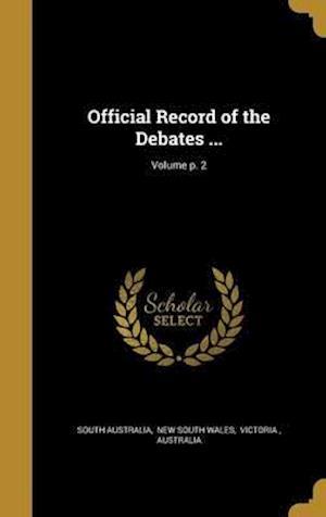 Bog, hardback Official Record of the Debates ...; Volume P. 2