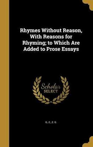 Bog, hardback Rhymes Without Reason, with Reasons for Rhyming; To Which Are Added to Prose Essays