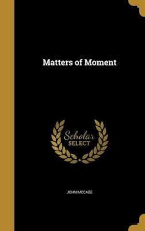 Bog, hardback Matters of Moment af John McCabe