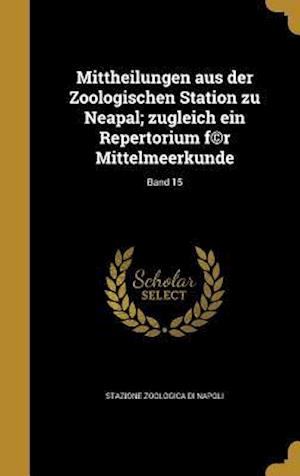 Bog, hardback Mittheilungen Aus Der Zoologischen Station Zu Neapal; Zugleich Ein Repertorium F(c)R Mittelmeerkunde; Band 15