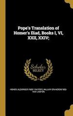 Pope's Translation of Homer's Iliad, Books I, VI, XXII, XXIV; af Alexander 1688-1744 Pope, William Cranston 1853-1941 Lawton