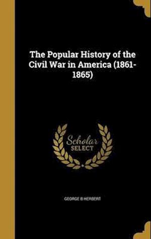 Bog, hardback The Popular History of the Civil War in America (1861-1865) af George B. Herbert
