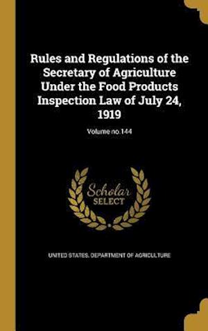 Bog, hardback Rules and Regulations of the Secretary of Agriculture Under the Food Products Inspection Law of July 24, 1919; Volume No.144