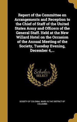 Bog, hardback Report of the Committee on Arrangements and Reception to the Chief of Staff of the United States Army and Officers of the General Staff. Held at the N