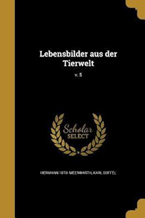 Bog, paperback Lebensbilder Aus Der Tierwelt; V. 5 af Karl Soffel, Hermann 1870- Meerwarth