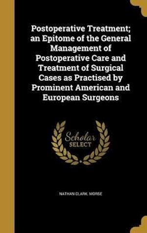 Bog, hardback Postoperative Treatment; An Epitome of the General Management of Postoperative Care and Treatment of Surgical Cases as Practised by Prominent American af Nathan Clark Morse