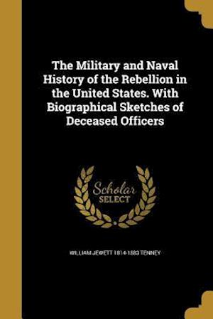 Bog, paperback The Military and Naval History of the Rebellion in the United States. with Biographical Sketches of Deceased Officers af William Jewett 1814-1883 Tenney