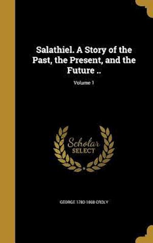 Bog, hardback Salathiel. a Story of the Past, the Present, and the Future ..; Volume 1 af George 1780-1860 Croly