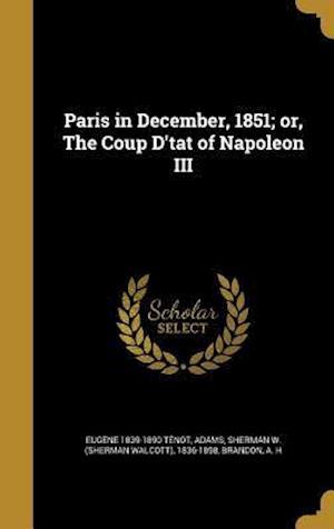 Bog, hardback Paris in December, 1851; Or, the Coup D'Tat of Napoleon III af Eugene 1839-1890 Tenot