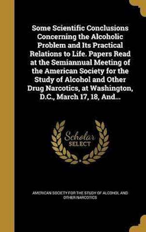 Bog, hardback Some Scientific Conclusions Concerning the Alcoholic Problem and Its Practical Relations to Life. Papers Read at the Semiannual Meeting of the America