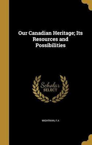 Bog, hardback Our Canadian Heritage; Its Resources and Possibilities
