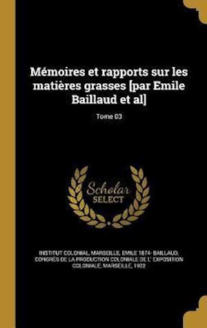 Bog, hardback Memoires Et Rapports Sur Les Matieres Grasses [Par Emile Baillaud et al]; Tome 03 af Emile 1874- Baillaud
