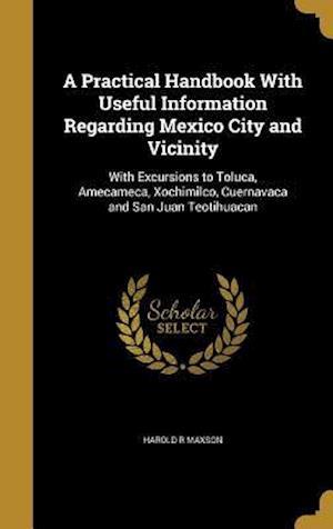 Bog, hardback A   Practical Handbook with Useful Information Regarding Mexico City and Vicinity af Harold R. Maxson