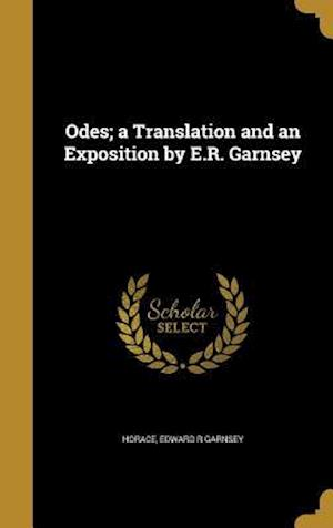 Bog, hardback Odes; A Translation and an Exposition by E.R. Garnsey af Edward R. Garnsey