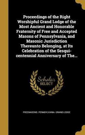 Bog, hardback Proceedings of the Right Worshipful Grand Lodge of the Most Ancient and Honorable Fraternity of Free and Accepted Masons of Pennsylvania, and Masonic