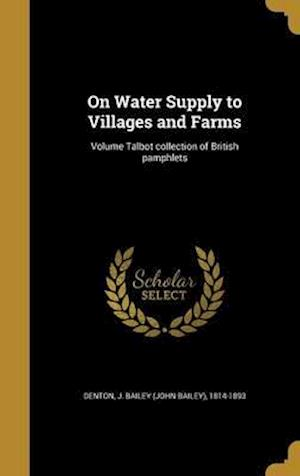 Bog, hardback On Water Supply to Villages and Farms; Volume Talbot Collection of British Pamphlets