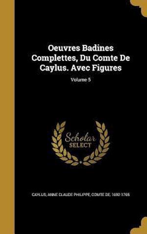 Bog, hardback Oeuvres Badines Complettes, Du Comte de Caylus. Avec Figures; Volume 5