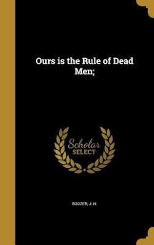 Bog, hardback Ours Is the Rule of Dead Men;