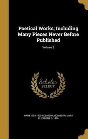Bog, hardback Poetical Works; Including Many Pieces Never Before Published; Volume 3 af Mary 1758-1800 Robinson