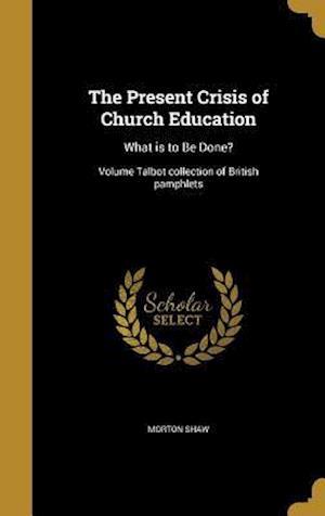 Bog, hardback The Present Crisis of Church Education af Morton Shaw