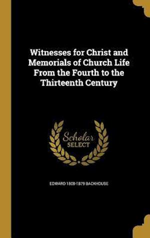 Bog, hardback Witnesses for Christ and Memorials of Church Life from the Fourth to the Thirteenth Century af Edward 1808-1879 Backhouse