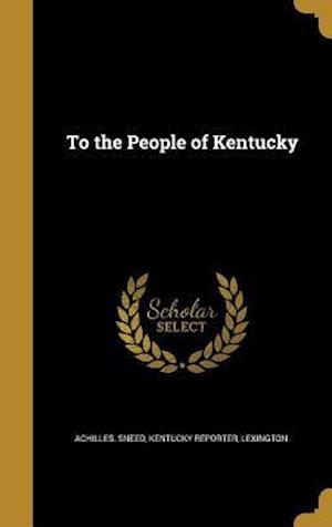 Bog, hardback To the People of Kentucky af Achilles Sneed