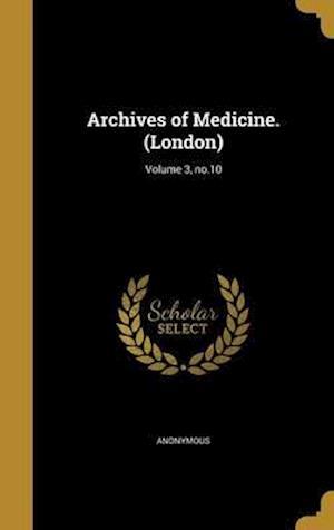 Bog, hardback Archives of Medicine. (London); Volume 3, No.10