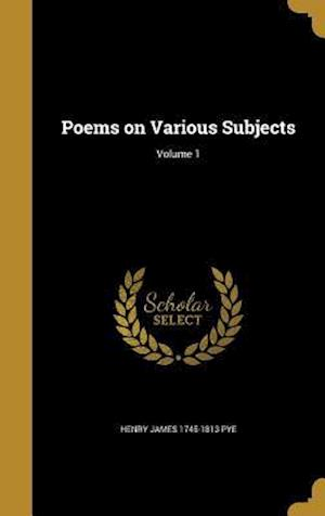 Poems on Various Subjects; Volume 1 af Henry James 1745-1813 Pye